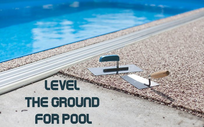 How to Level the Ground for Pool Installation Without Digging
